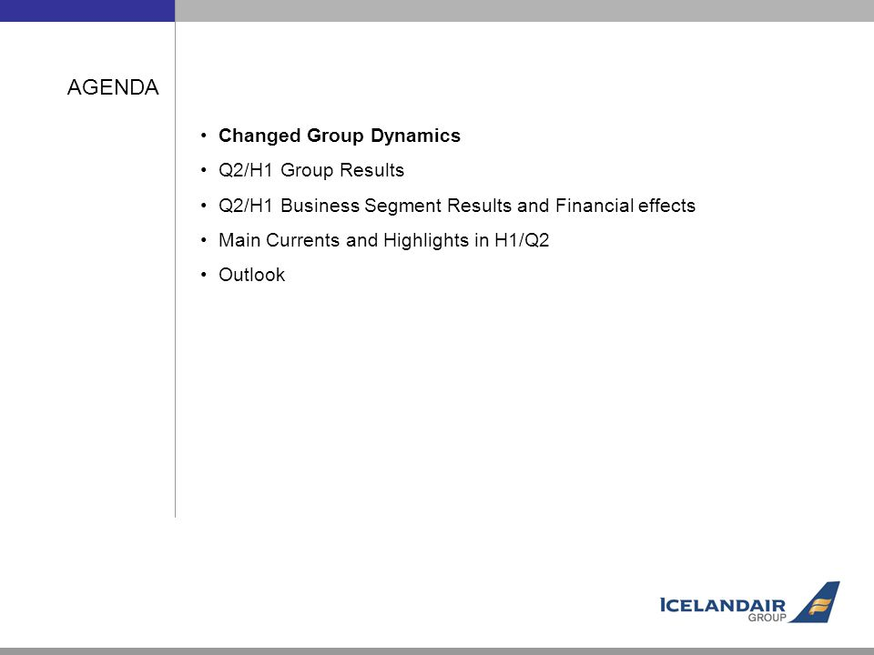 AGENDA Changed Group Dynamics Q2/H1 Group Results Q2/H1 Business Segment Results and Financial effects Main Currents and Highlights in H1/Q2 Outlook