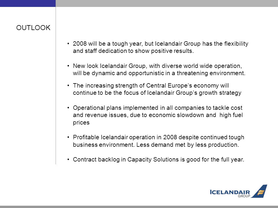 OUTLOOK 2008 will be a tough year, but Icelandair Group has the flexibility and staff dedication to show positive results.