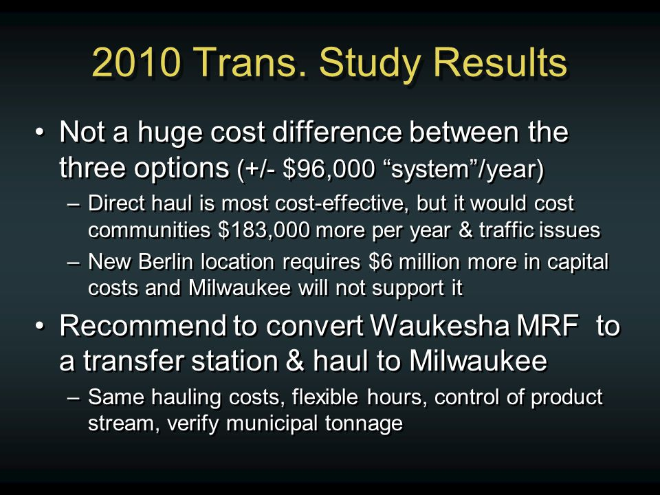 2010 Trans. Study Results Not a huge cost difference between the three options (+/- $96,000 system/year) –Direct haul is most cost-effective, but it w