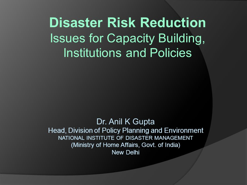 Disaster Risk Reduction Issues for Capacity Building, Institutions and Policies Dr.
