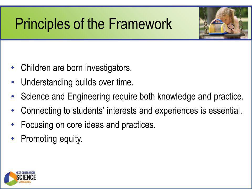 Principles of the Framework Children are born investigators.