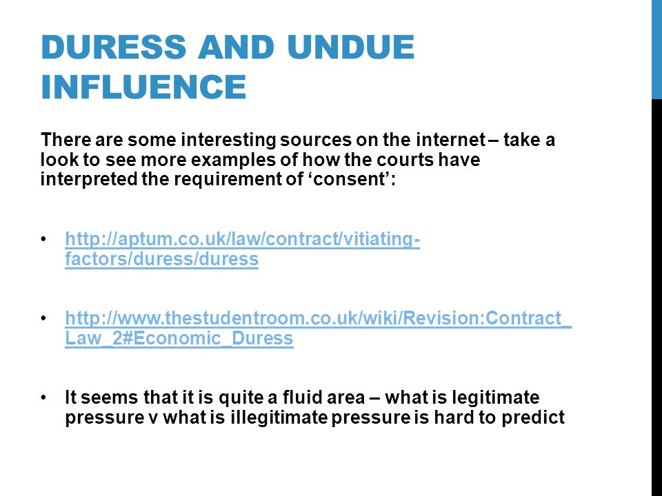 DURESS AND UNDUE INFLUENCE There are some interesting sources on the internet – take a look to see more examples of how the courts have interpreted th