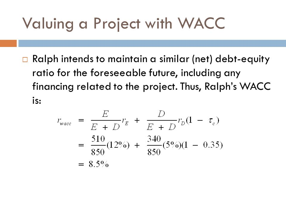 Valuing a Project with WACC The value of the project, including the tax shield from debt, is calculated as the present value of its future free cash flows discounted at the WACC.
