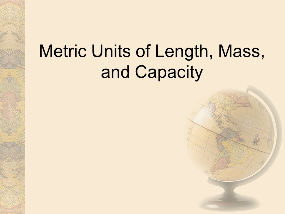 The Metric System The metric system of measurement is a decimal system that uses prefixes to relate the sizes of units to standard units.