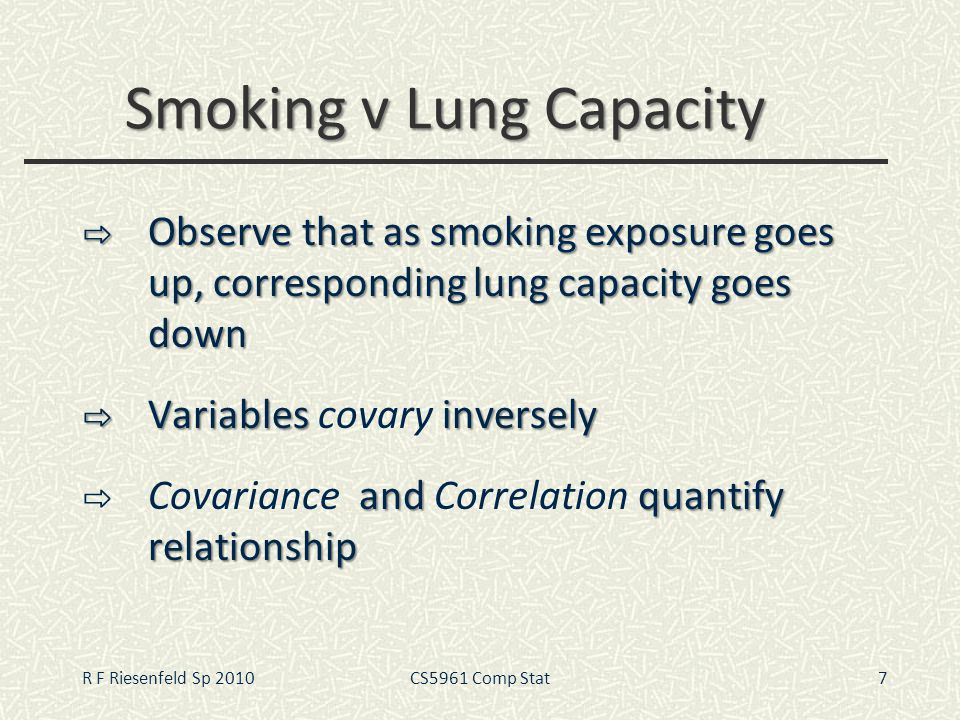 Smoking v Lung Capacity Observe that as smoking exposure goes up, corresponding lung capacity goes down Observe that as smoking exposure goes up, corr