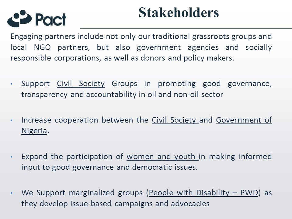 Stakeholders Engaging partners include not only our traditional grassroots groups and local NGO partners, but also government agencies and socially responsible corporations, as well as donors and policy makers.