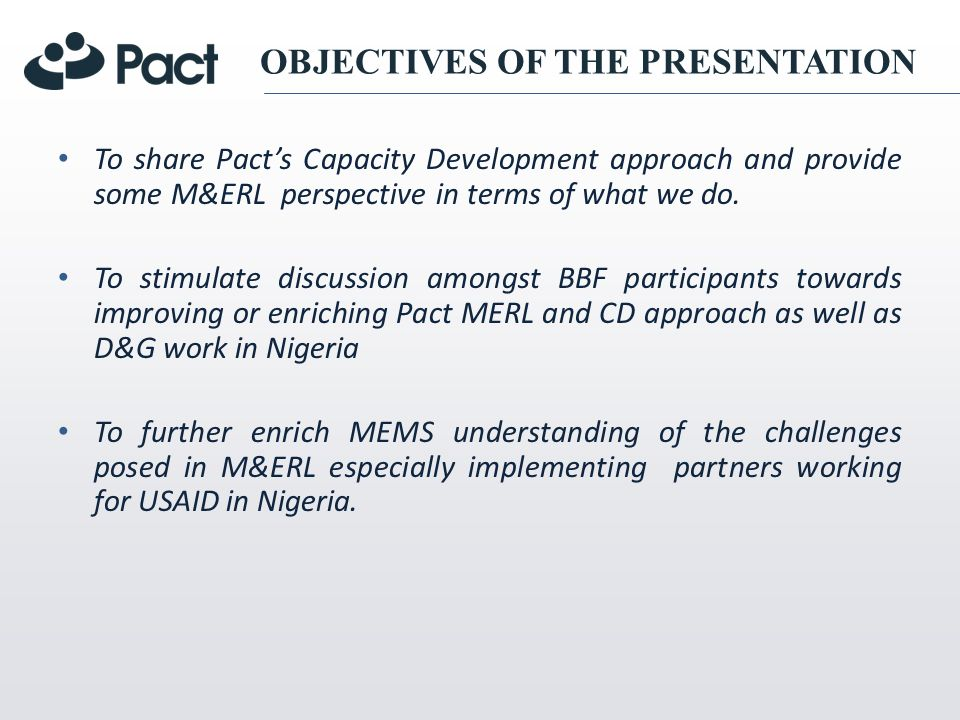 To share Pacts Capacity Development approach and provide some M&ERL perspective in terms of what we do.