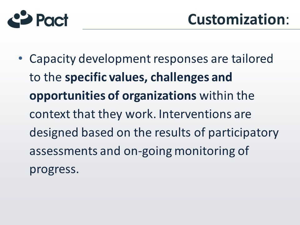 Customization: Capacity development responses are tailored to the specific values, challenges and opportunities of organizations within the context that they work.