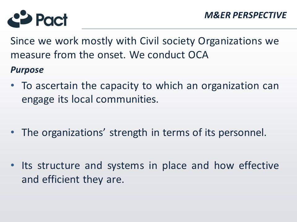 M&ER PERSPECTIVE Since we work mostly with Civil society Organizations we measure from the onset.