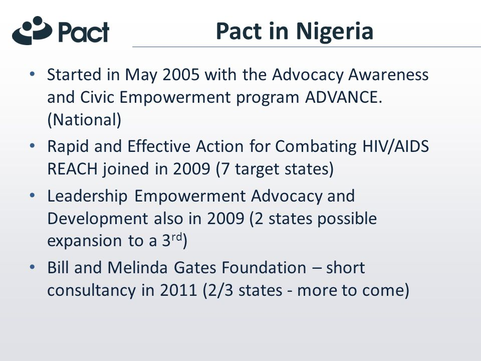 Pact in Nigeria Started in May 2005 with the Advocacy Awareness and Civic Empowerment program ADVANCE.