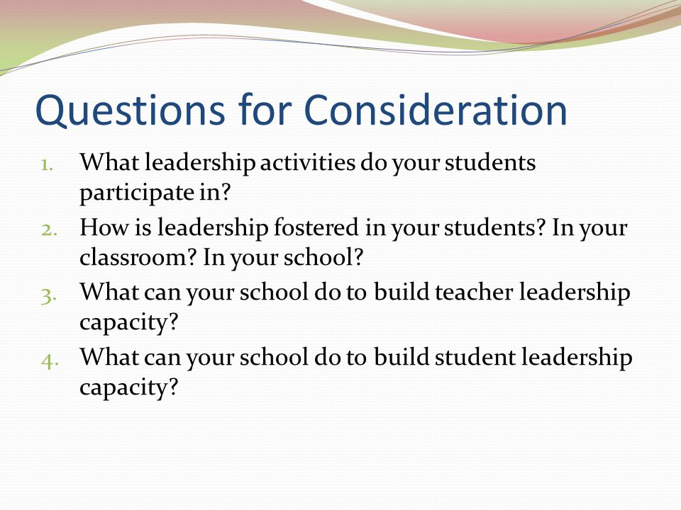 Questions for Consideration 1. What leadership activities do your students participate in.