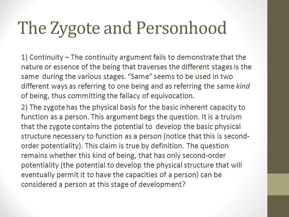 The Zygote and Personhood 1) Continuity – The continuity argument fails to demonstrate that the nature or essence of the being that traverses the diff