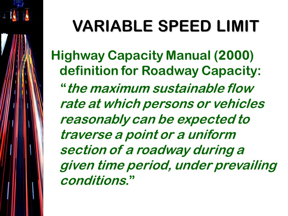 Highway Capacity Manual (2000) definition for Roadway Capacity: the maximum sustainable flow rate at which persons or vehicles reasonably can be expected to traverse a point or a uniform section of a roadway during a given time period, under prevailing conditions.