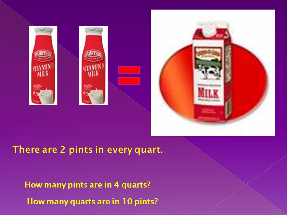 There are 2 pints in every quart. How many pints are in 4 quarts? How many quarts are in 10 pints?