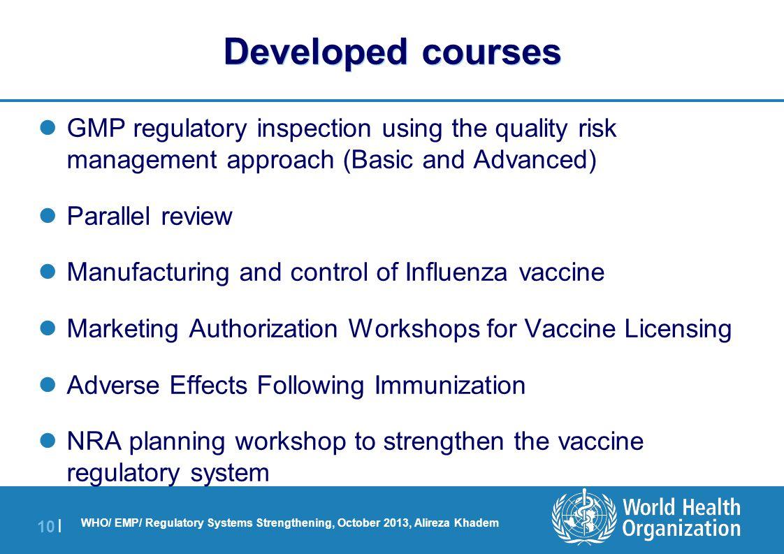 | 10 | WHO/ EMP/ Regulatory Systems Strengthening, October 2013, Alireza Khadem Developed courses GMP regulatory inspection using the quality risk man