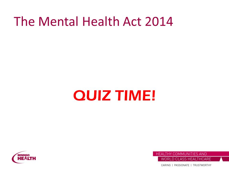 The Mental Health Act 2014 QUIZ TIME!