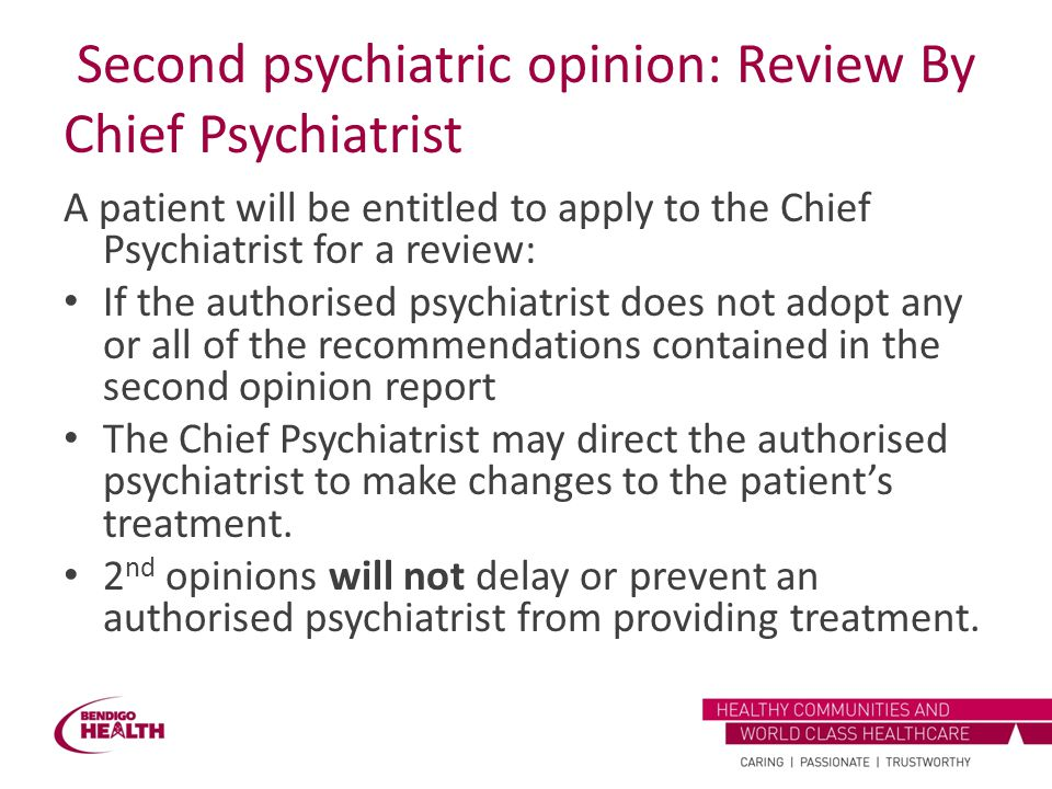 Second psychiatric opinion: Review By Chief Psychiatrist A patient will be entitled to apply to the Chief Psychiatrist for a review: If the authorised