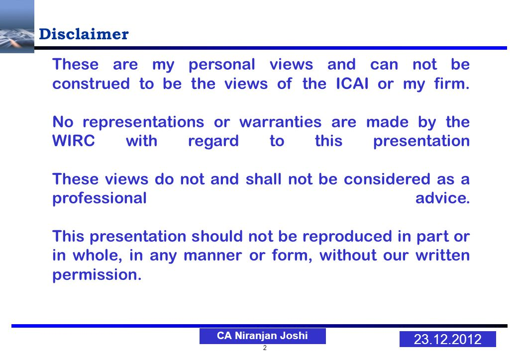 2 23.12.2012 CA Niranjan Joshi Disclaimer These are my personal views and can not be construed to be the views of the ICAI or my firm.