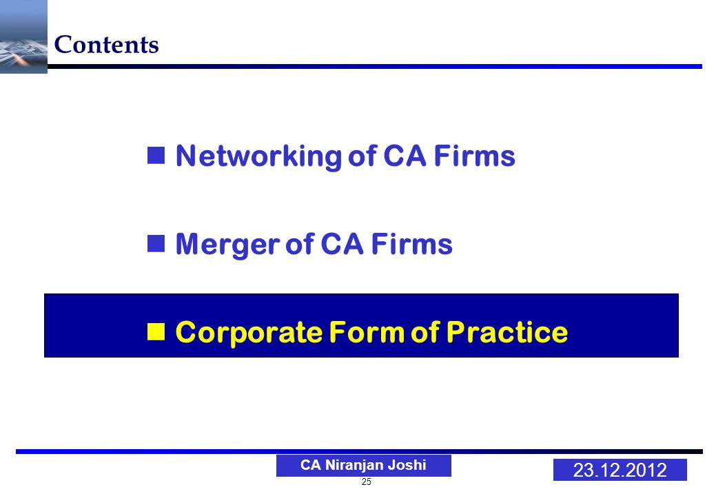25 23.12.2012 CA Niranjan Joshi Contents Networking of CA Firms Merger of CA Firms Corporate Form of Practice