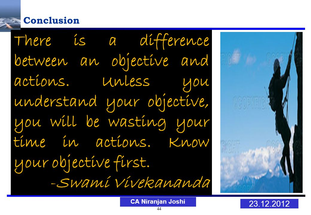44 23.12.2012 CA Niranjan Joshi Conclusion There is a difference between an objective and actions.