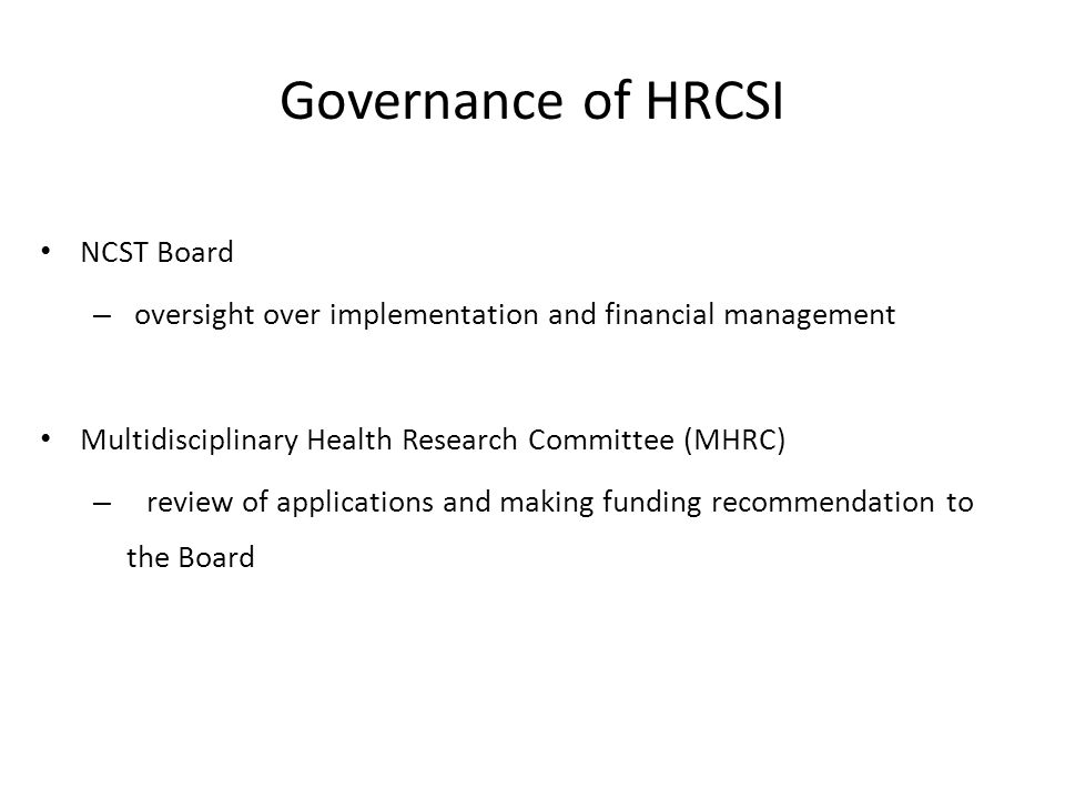 NCST Board – oversight over implementation and financial management Multidisciplinary Health Research Committee (MHRC) – review of applications and making funding recommendation to the Board Governance of HRCSI