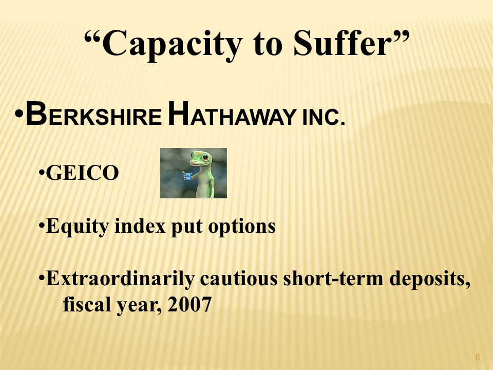 6 Capacity to Suffer B ERKSHIRE H ATHAWAY INC.