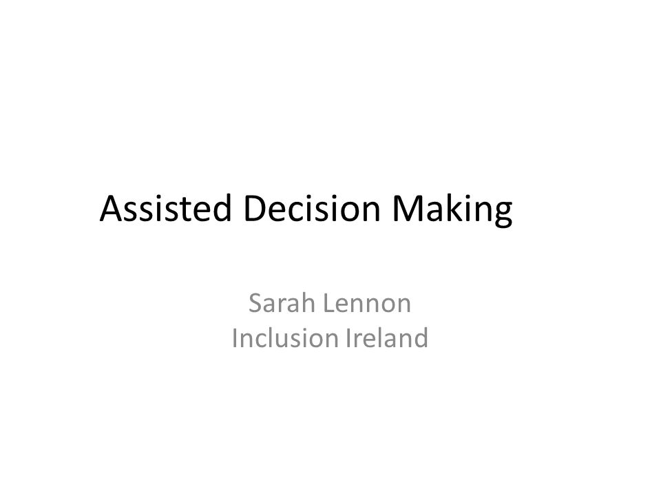 Assisted Decision Making Sarah Lennon Inclusion Ireland