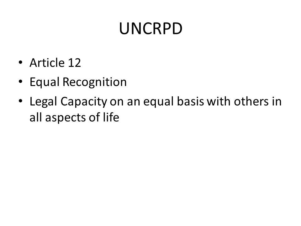 UNCRPD Article 12 Equal Recognition Legal Capacity on an equal basis with others in all aspects of life