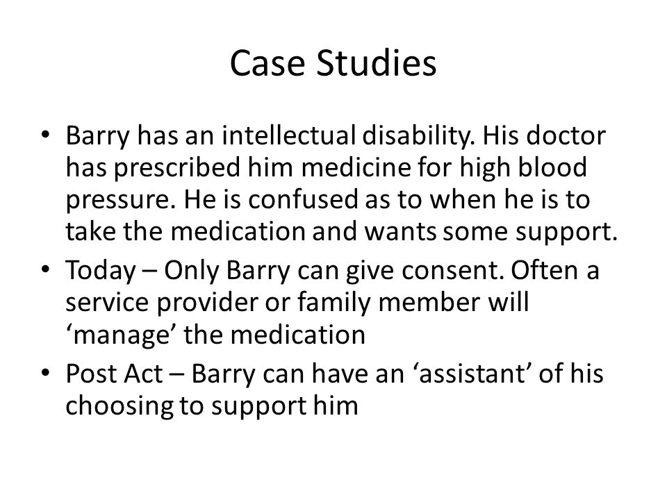 Case Studies Barry has an intellectual disability. His doctor has prescribed him medicine for high blood pressure. He is confused as to when he is to