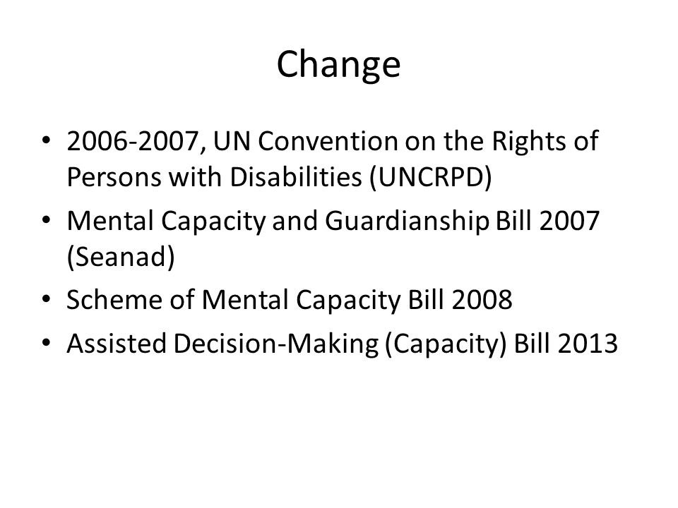Change 2006-2007, UN Convention on the Rights of Persons with Disabilities (UNCRPD) Mental Capacity and Guardianship Bill 2007 (Seanad) Scheme of Ment