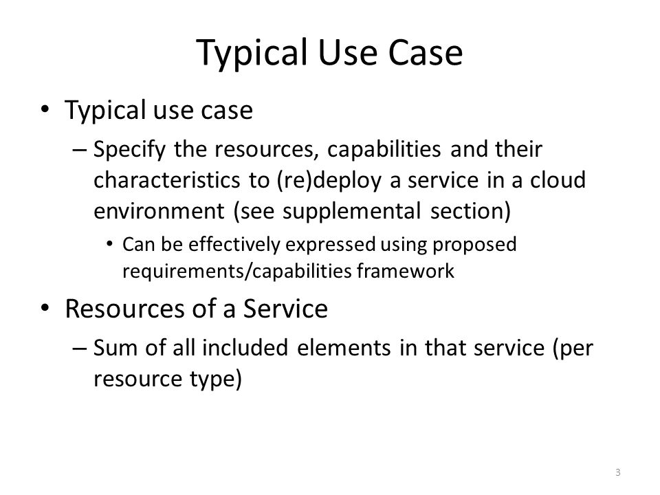 Typical Use Case Typical use case – Specify the resources, capabilities and their characteristics to (re)deploy a service in a cloud environment (see