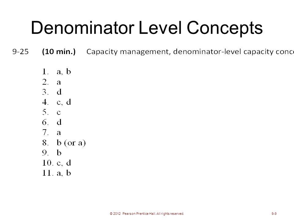 Denominator Level Concepts © 2012 Pearson Prentice Hall. All rights reserved.9-9
