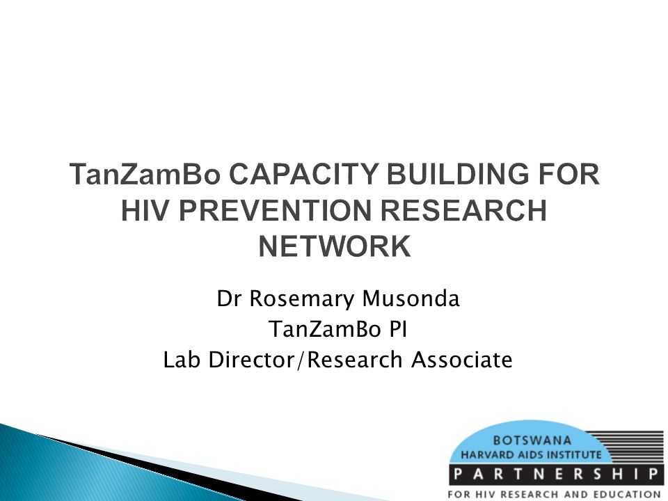 TanZamBo CAPACITY BUILDING FOR HIV PREVENTION RESEARCH NETWORK Dr Rosemary Musonda TanZamBo PI Lab Director/Research Associate