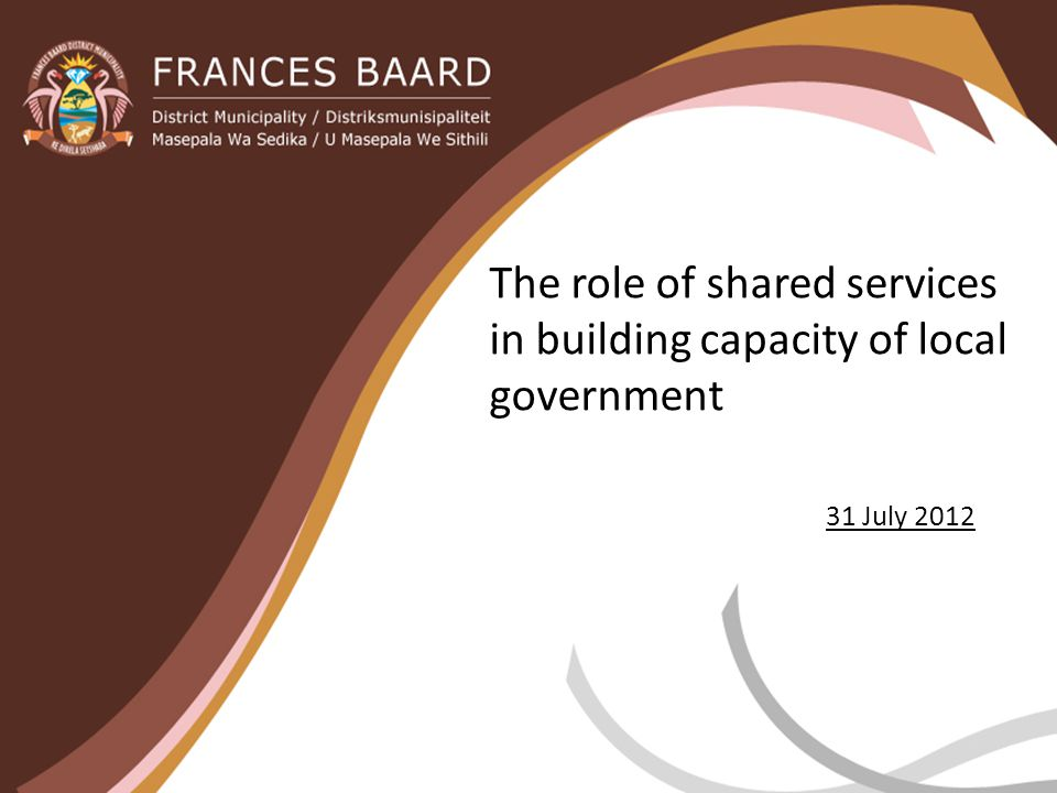 The role of shared services in building capacity of local government 31 July 2012