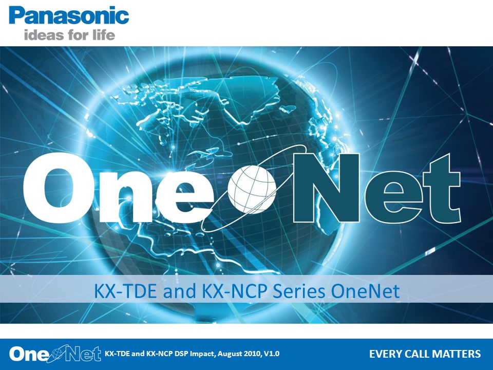 KX-TDE and KX-NCP DSP Impact, August 2010, V1.0 EVERY CALL MATTERS KX-TDE and KX-NCP Series OneNet