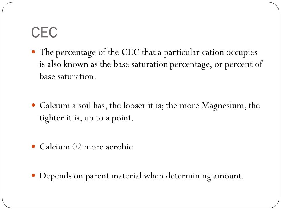 CEC The percentage of the CEC that a particular cation occupies is also known as the base saturation percentage, or percent of base saturation. Calciu