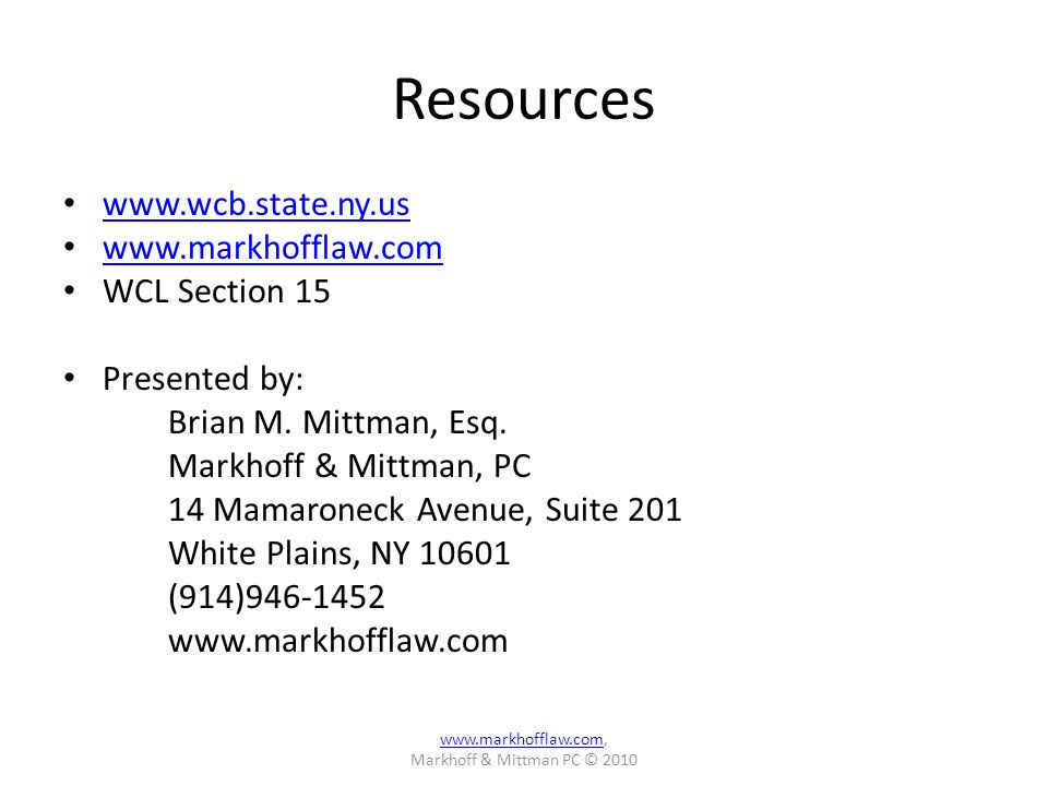 Resources www.wcb.state.ny.us www.markhofflaw.com WCL Section 15 Presented by: Brian M.