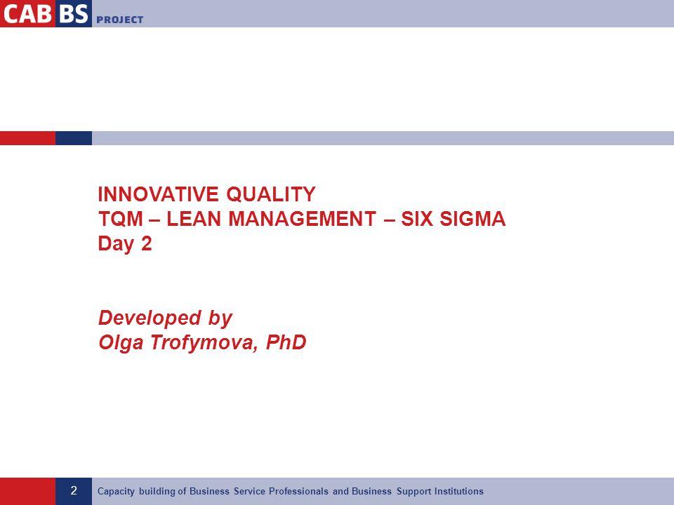 2 INNOVATIVE QUALITY TQM – LEAN MANAGEMENT – SIX SIGMA Day 2 Developed by Olga Trofymova, PhD