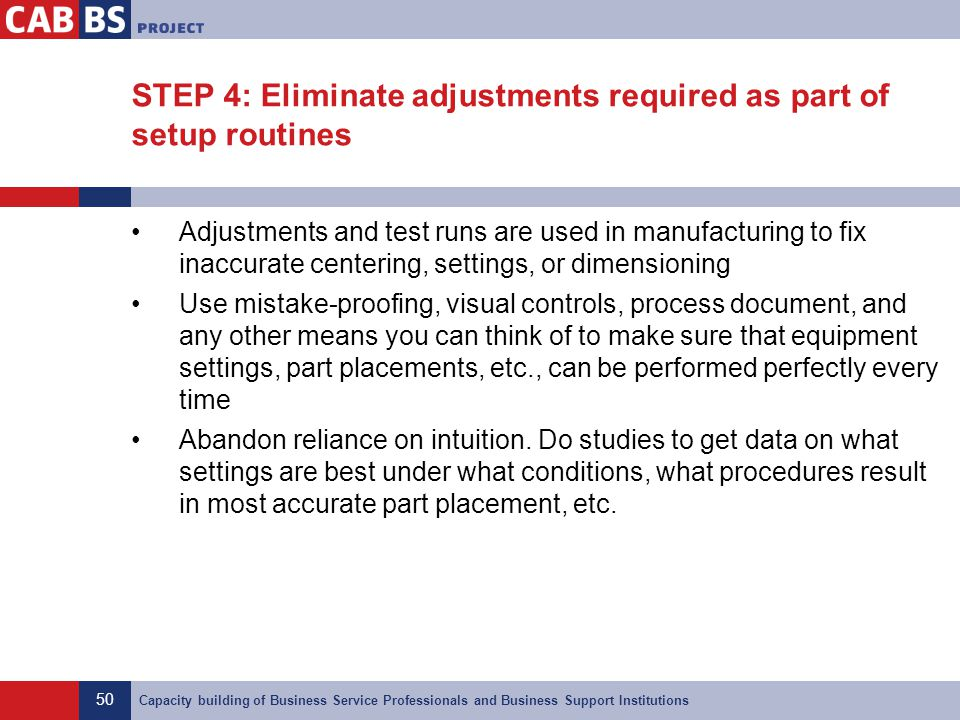 50 Capacity building of Business Service Professionals and Business Support Institutions STEP 4: Eliminate adjustments required as part of setup routi