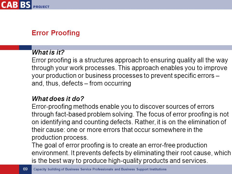 69 Capacity building of Business Service Professionals and Business Support Institutions Error Proofing What is it? Error proofing is a structures app