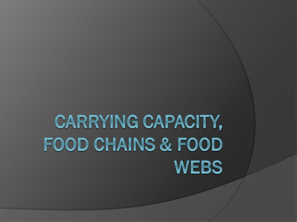 Carrying Capacity (K) The maximum population size that can be supported by the available resources Limiting resources: Energy (food), shelter, refuge from predators, water, suitable nesting sites
