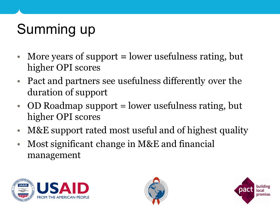 Summing up More years of support = lower usefulness rating, but higher OPI scores Pact and partners see usefulness differently over the duration of su
