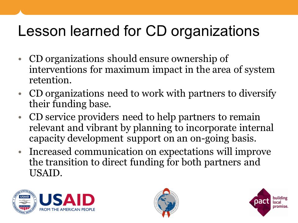 Lesson learned for CD organizations CD organizations should ensure ownership of interventions for maximum impact in the area of system retention. CD o