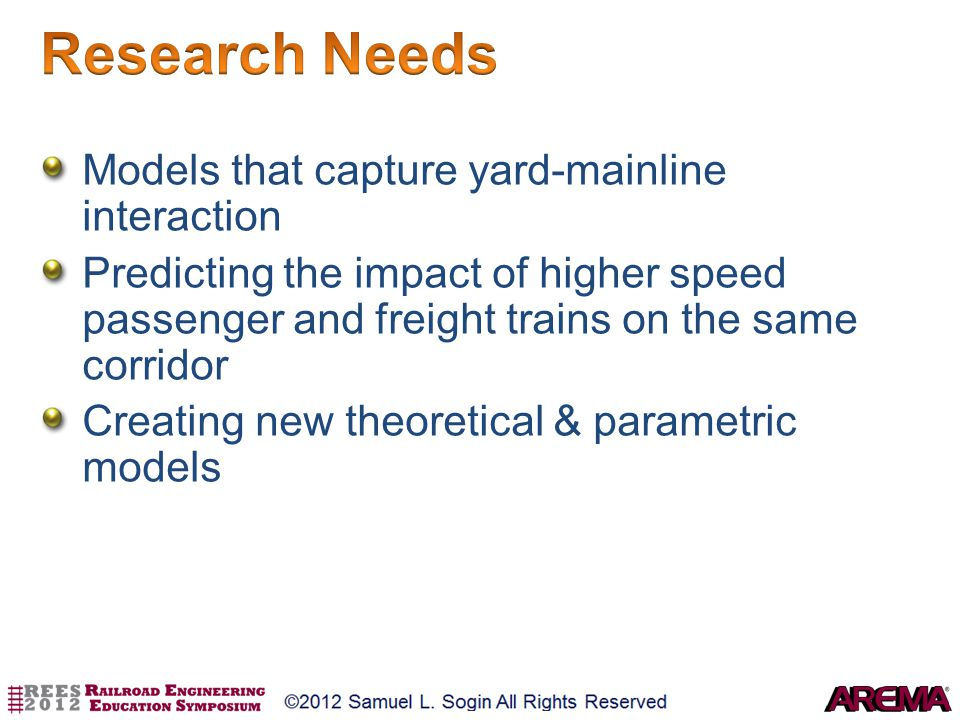 Models that capture yard-mainline interaction Predicting the impact of higher speed passenger and freight trains on the same corridor Creating new the