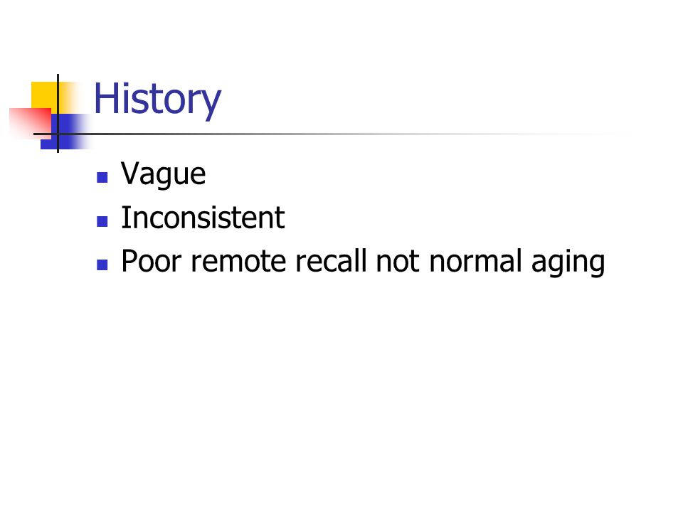 History Vague Inconsistent Poor remote recall not normal aging
