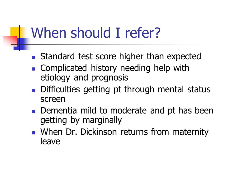 When should I refer? Standard test score higher than expected Complicated history needing help with etiology and prognosis Difficulties getting pt thr