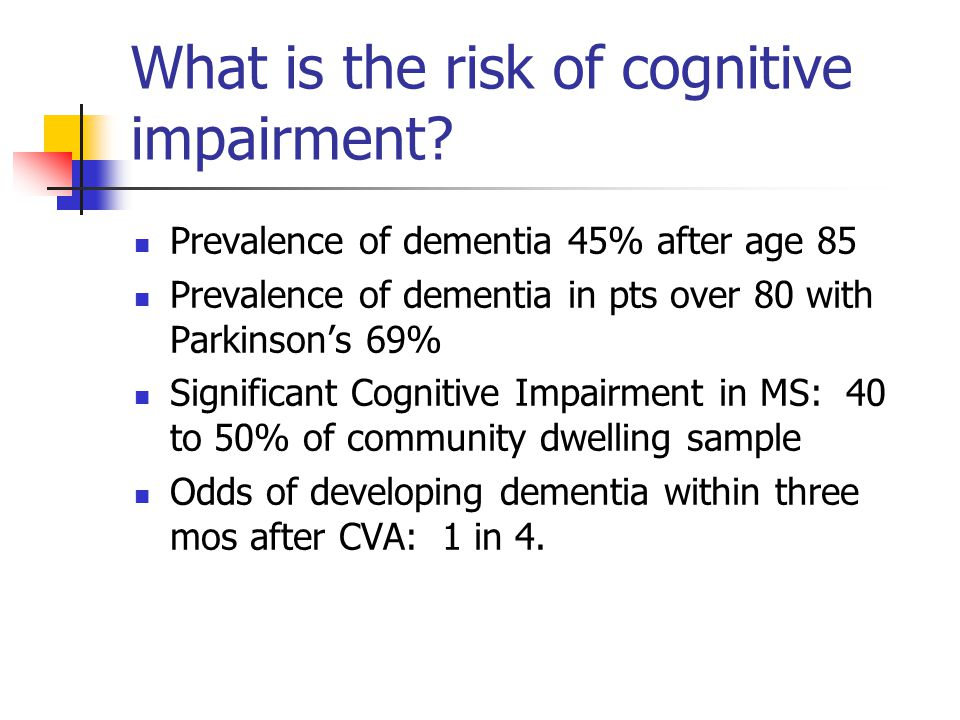 What is the risk of cognitive impairment.