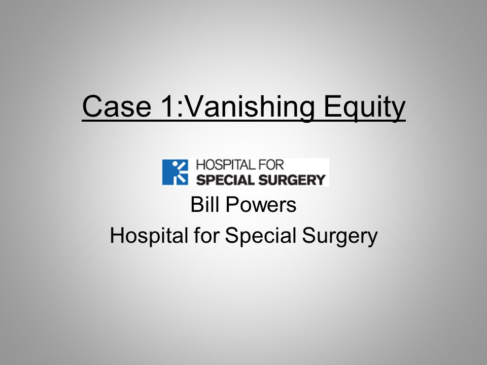 Case 1:Vanishing Equity Bill Powers Hospital for Special Surgery