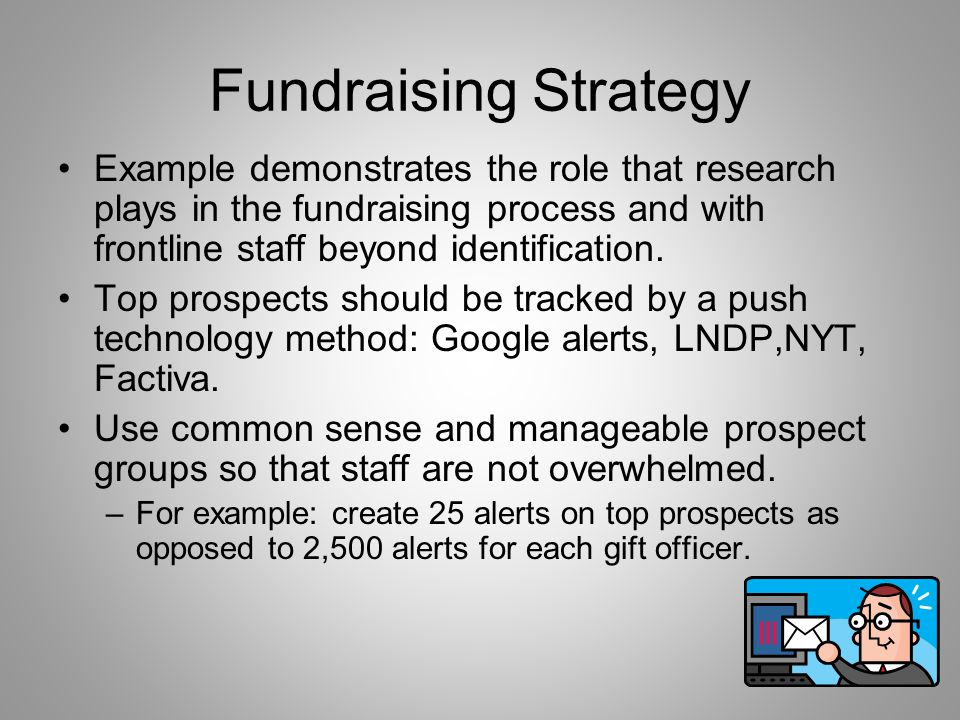 Fundraising Strategy Example demonstrates the role that research plays in the fundraising process and with frontline staff beyond identification.