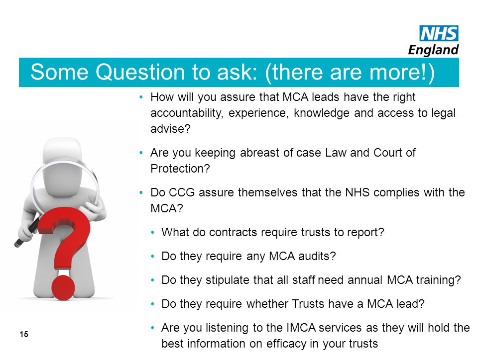 Some Question to ask: (there are more!) 15 How will you assure that MCA leads have the right accountability, experience, knowledge and access to legal